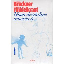 Noua dezordine amoroasa - Pascal Bruckner, editura Trei