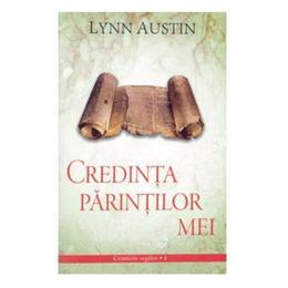Credinta parintilor mei - Lynn Austin, editura Casa Cartii