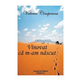 Vinovat ca m-am nascut - Valeriu Cimpeanu, editura Grupul De Edituri Tribuna