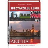 Spectacolul Lumii - Anglia - Ioan Grigorescu, editura Neverland