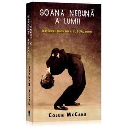 Goana nebuna a lumii - Colum Mccann, editura Rao