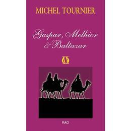 Gaspar, Melhior si Baltazar - Michel Tournier, editura Rao