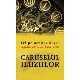 Caruselul iluziilor - Felipe Benitez Reyes, editura Rao
