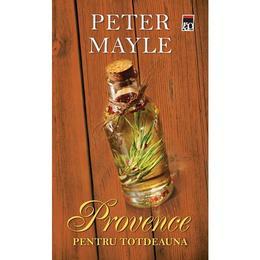 Provence pentru totdeauna - Peter Mayle, editura Rao