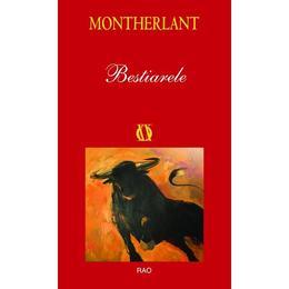 Bestiarele - Montherlant, editura Rao