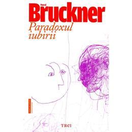 Paradoxul iubirii - Pascal Bruckner, editura Trei