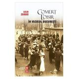 Comert si loisir in vechiul Bucuresti - Lelia Zamani, editura Vremea