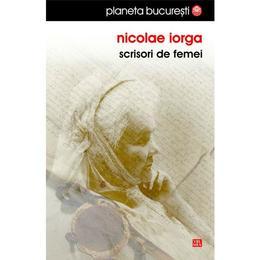 Scrisori de femei - Nicolae Iorga, editura Vremea