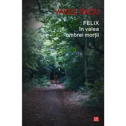 Felix in valea umbrei mortii - Vasile Radu, editura Vremea