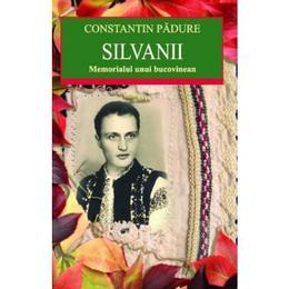 Silvanii. Memorialul unui bucovinean - Constantin Padure, editura All