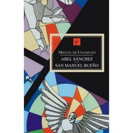 Abel Sanchez, Sfantul Manuel cel Bun - Miguel De Unamuno, editura All
