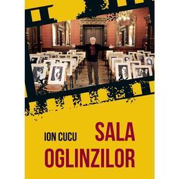Sala oglinzilor - Ion Cucu, editura Casa De Pariuri Literare