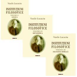 Institutiuni filosofice Vol.1+2+3 - Vasile Lucaciu, editura Eikon