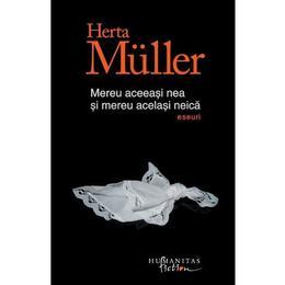 Mereu aceeasi nea si mereu acelasi neica - Herta Muller, editura Humanitas