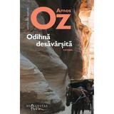 Odihna desavarsita - Amos Oz, editura Humanitas