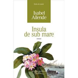 Insula de sub mare - Isabel Allende, editura Humanitas