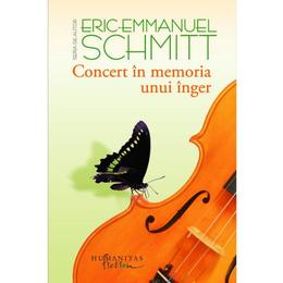 Concert in memoria unui inger - Eric-Emmanuel Schmitt, editura Humanitas