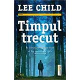Timpul trecut - Lee Child, editura Trei