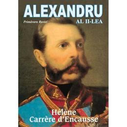 Alexandru al II-lea - Helene Carrere d Encausse, editura Artemis