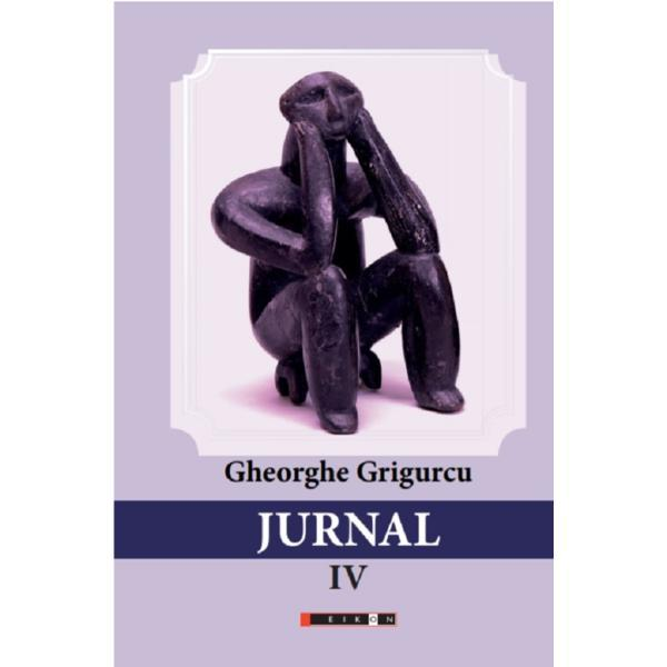 Jurnal Vol 4 - Gheorghe Grigurcu, editura Eikon - Esteto ro