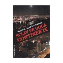 Sclav pe doua continente - Minica Ligia Corleanca, editura Vicovia