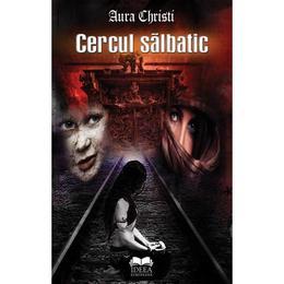 Cercul salbatic - Aura Christi, editura Ideea Europeana