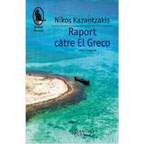Raport catre El Greco - Nikos Kazantzakis, editura Humanitas