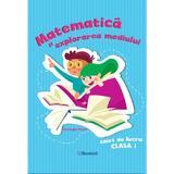 Matematica si explorarea mediului - Clasa 1 - Caiet de lucru - Gheorghe Roset, editura Booklet