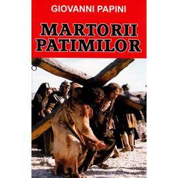 Martorii patimilor - Giovanni Papini, editura Orizonturi
