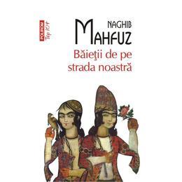 Baietii de pe strada noastra - Naghib Mahfuz, editura Polirom