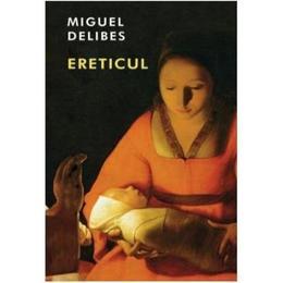 Ereticul - Miguel Delibes, editura Rao