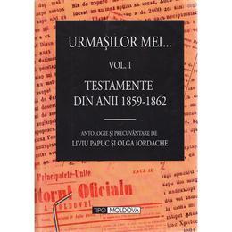 Urmasilor mei... Vol. 1+2 - Liviu Papuc, Olga Iordache, editura Tipo Moldova