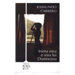 Inima mea e sora lui Dumnezeu - Raimundo Carrero, editura Univers