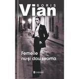 Femeile nu-si dau seama - Boris Vian, editura Univers