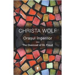Orasul ingerilor - Christa Wolf, editura Univers