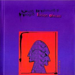Viata mahmura si neagra - Lucian Alecsa, editura Brumar