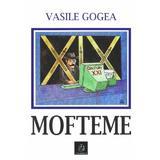 Mofteme - Vasile Gogea, editura Charmides