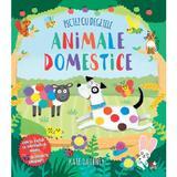 Pictez cu degetele. Animale domestice - Kate Daubney, editura Litera