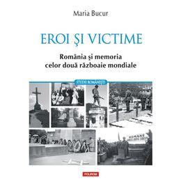 Eroi si victime - Maria Bucur, editura Polirom