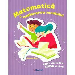 Matematica si explorarea mediului - Clasa 2 - Caiet de lucru - Gheorghe Roset, editura Booklet