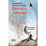 Orasul luminii - Liudmila Petrusevskaia, editura Meteor Press