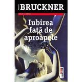 Iubirea fata de aproapele ed.2013 - Pascal Bruckner, editura Trei
