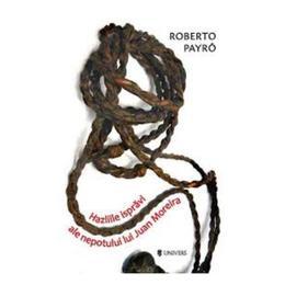 Hazliile ispravi ale nepotului lui Juan Moreira - Roberto Payro, editura Univers