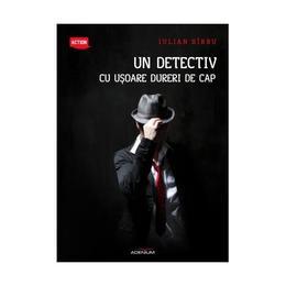 Un detectiv cu usoare dureri de cap - Iulian Sirbu, editura Adenium