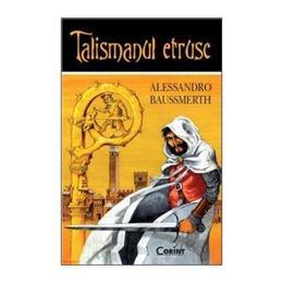 Talismanul etrusc - Alessandro Baussmerth, editura Corint