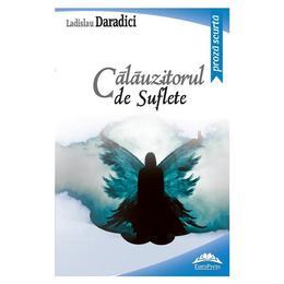 Calauzitorul de suflete - Ladislau Daradici, editura Europress