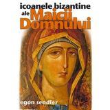 Icoanele bizantine ale Maicii Domnului - Egon Sendler, editura Sophia