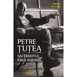 Petre Tutea. Sacerdotul fara parohie - Marcel Petrisor, editura Christiana