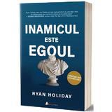 Inamicul este egoul - Ryan Holiday, editura Act Si Politon