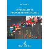 Diplomatie si negocieri diplomatice - Mihai Cercel, editura C.h. Beck